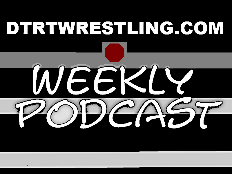 DTRTwrestling.com Weekly Podcast Today At 6pm E/5pm C